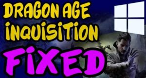 Secret Guide How to Fixed Dragon Age Inquisition won't Launch Windows 10