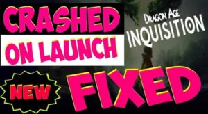 Fixed Dragon Age Inquisition Crashes on Launch 2021