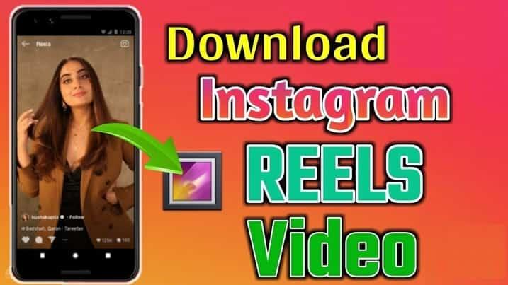 Top 5 Best Ways To Instagram Reels Video Download 2021